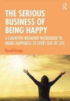 The Serious Business of Being Happy PDF