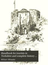 Handbook for Tourists in Yorkshire and Complete History of the Country: Volume 1