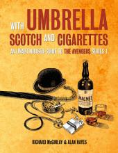 With Umbrella, Scotch and Cigarettes - An Unauthorised Guide to the Avengers