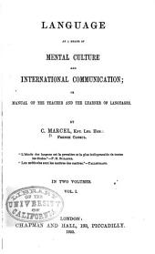Language as a Means of Mental Culture and International Communication: Or, Manual of the Teacher, and the Learner of Languages, Volume 1