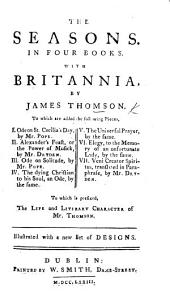 The Seasons ... With Britannia. By James Thomson ... Ode on St. Cecilia's Day, by Mr Pope ... Alexander's Feast ... by Mr Dryden. ... To which is Prefixed the Life and Literary Character of Mr Thomson. Illustrated with a New Set of Designs