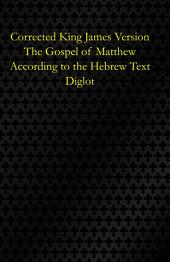Corrected King James Version: Matthew According to the Hebrew: Diglot
