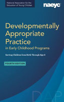 Developmentally Appropriate Practice in Early Childhood Programs Serving Children from Birth Through Age 8  Fourth Edition