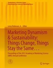 Marketing Dynamism & Sustainability: Things Change, Things Stay the Same...: Proceedings of the 2012 Academy of Marketing Science (AMS) Annual Conference