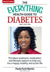 The Everything Health Guide to Diabetes: The latest treatment, medication, and lifestyle options to help you live a happy, healthy, and active life, Edition 2