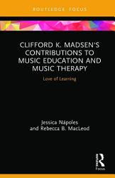 Clifford K Madsen S Contributions To Music Education And Music Therapy Book PDF
