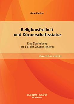 Religionsfreiheit und K rperschaftsstatus  Eine Darstellung am Fall der Zeugen Jehovas PDF
