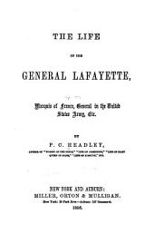 The Life of the General Lafayette: Marquis of France, General in the United States Army, Etc