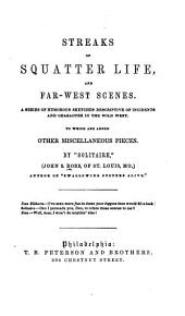 Streaks of Squatter of Life, and Far-west Scenes: A Series of Humorous Sketches Descriptive of Incidents and Characters in the Wild West ; to which are Added Other Miscellaneous Pieces