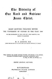 The divinity of our Lord and Saviour Jesus Christ; 8 lects. preached before the University of Oxford in 1866, on the foundation of J. Bampton