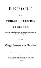 Report of a Public Discussion at Simcoe, on Wednesday & Thursday, July 16 and 17, 1851 on the Clergy Reserves and Rectories
