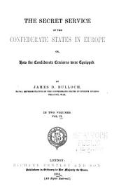The Secret Service of the Confederate States in Europe, Or, How the Confederate Cruisers Were Equipped: Volume 2