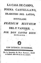 La Casa de Campo. Poema castellano, traducido del latino, intitulado: Prædium rusticum ... por Don S. Diez Gonzalez