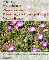 Neurodermitis, Atopisches Ekzem - Behandlung mit Homöopathie, Schüsslersalzen (Biochemie) und Naturheilkunde: Ein homöopathischer, biochemischer und naturheilkundlicher Ratgeber