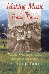 Making Music in the Polish Tatras: Tourists, Ethnographers, and Mountain Musicians
