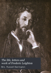 The life, letters and work of Frederic Leighton: Volume 1