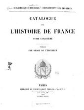 Catalogue de l'histoire de France: Volume 5