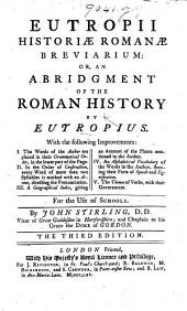 Eutropii Historiæ Romanæ Breviarium: or, an Abridgment of the Roman History of Eutropius ... For the use of schools. By J. Stirling ... Third edition