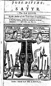 Jure Divino: a satyr. In twelve books. By the author of The True-Born-Englishman. The preface signed: D. F., i.e. D. Defoe. With a portrait