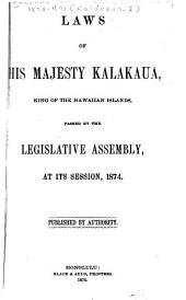 Laws of His Majesty Kalakaua, King of the Hawaiian Islands, Passed by the Legislative Assembly at Its Session