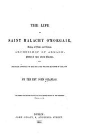 The Life of Saint Malachy O'Morgair, Bishop of Down and Connor, Archbishop of Armagh, Patron of These Several Dioceses, and Delegate Apostolic of the Holy See for the Kingdom of Ireland