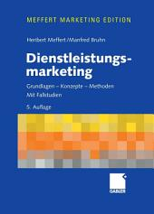 Dienstleistungsmarketing: Grundlagen - Konzepte - Methoden.Mit Fallstudien, Ausgabe 5