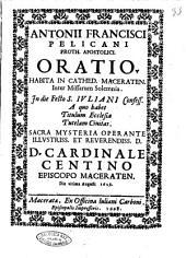 Antonii Francisci Pelicani proth. apostolici Oratio. Habita in cathed. Maceraten. inter Missarum Solemnia. In die festo S. Iuliani confess... die vltima Augusti 1628