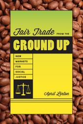 Fair Trade from the Ground Up: New Markets for Social Justice