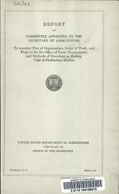 Report of committee appointed by the Secretary of Agriculture to consider plan of organization, scope of work, and projects for the Office of Farm Management, and methods of procedure in making cost of production studies: Volumes 126-183