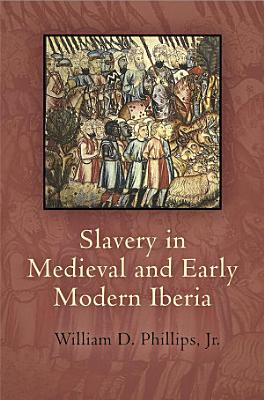 Slavery in Medieval and Early Modern Iberia PDF