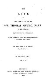 The Life of Sir Thomas Munro, Late Governor of Madras: With Extracts from His Correspondence and Private Papers, Volume 2
