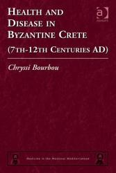 Health And Disease In Byzantine Crete 7th 12th Centuries Ad  Book PDF