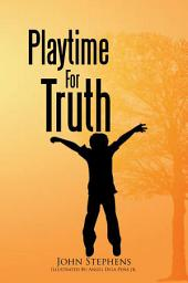 Playtime for Truth