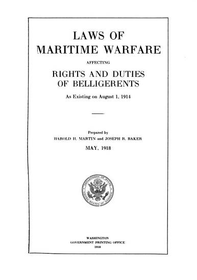 Laws of Maritime Warfare Affecting Rights and Duties of Belligerents as Existing on August 1  1914 PDF