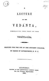 A Lecture on the Vedánta: Embracing the Text [and English Translation] of the Vedánta-sára. Printed for the Use of the Benares College, by Order of Government, N.W.P.