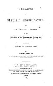 Organon of specific homœopathy, or, An inductive exposition of the principles of the homœopathic healing art, addressed to physicians and intelligent laymen
