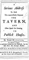 A Serious Address to those who unnecessarily frequent the tavern      By several Ministers  viz  C  M  and others   To which is added a private letter on the subject by I  Mather PDF
