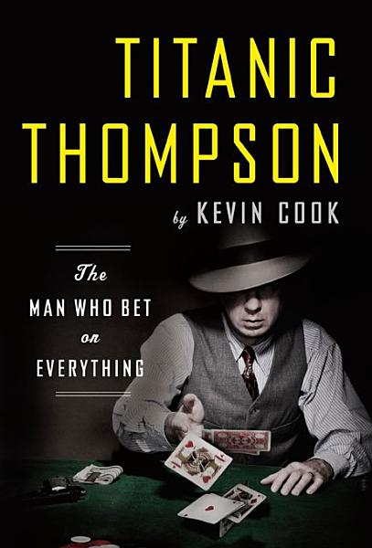 Download Titanic Thompson  The Man Who Bet on Everything Book