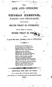 The Life and Opinions of T. Preston, Patriot and Shoemaker, Etc