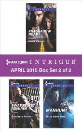 Harlequin Intrigue April 2015 - Box Set 2 of 2: Killshadow Road\SWAT Secret Admirer\Manhunt