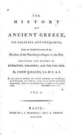 The History Of Ancient Greece, Its Colonies, And Conquests; From the Earliest Accounts Till the Division of the Macedonian Empire in the East: Including The History Of Literature, Philosophy, And The Fine Arts. 1