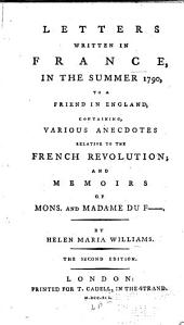 Letters written in France, in the summer 1790, to a friend in England: containing, various anecdotes relative to the French revolution; and memoirs of Mons. and Madame Du F---.