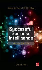 Successful Business Intelligence, Second Edition: Unlock the Value of BI & Big Data, Edition 2