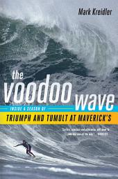The Voodoo Wave: Inside a Season of Triumph and Tumult at Maverick's