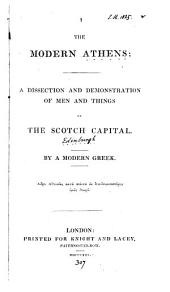 The modern Athens, a dissection and demonstration of men and things in the Scotch capital, by a modern Greek [R. Mudie].