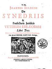De synedriis et praefecturis juridicis veterum Ebraeorum libri tres