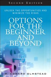 Options for the Beginner and Beyond: Unlock the Opportunities and Minimize the Risks, Edition 2