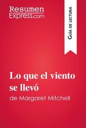 Lo que el viento se llevó de Margaret Mitchell: Resumen y análisis completo