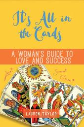 It's All in the Cards: A Woman's Guide to Love and Success