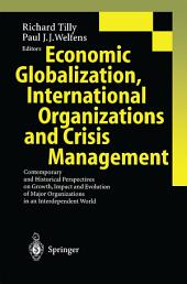 Economic Globalization, International Organizations and Crisis Management: Contemporary and Historical Perspectives on Growth, Impact and Evolution of Major Organizations in an Interdependent World